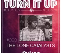 📻TURN IT UP SHOW // #323 // THE LONE CATALYSTS // PODCAST & PLAYLIST
