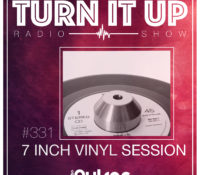 📻TURN IT UP SHOW // #331 // 7 INCH VINYL SESSION // PODCAST & PLAYLIST