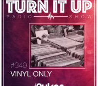 📻TURN IT UP SHOW // #349 // VINYL ONLY // PLAYLIST & PODCAST