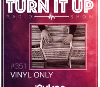 📻TURN IT UP SHOW // #351 // VINYL ONLY // PLAYLIST & PODCAST