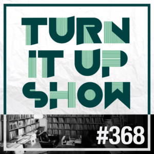 affiche du 368 épisode du Turn It Up Show