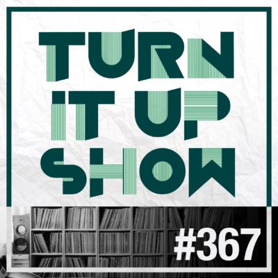 affiche du 367 épisode du Turn It Up Show