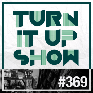 affiche du 369 épisode du Turn It Up Show