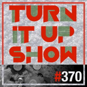 affiche du 370 épisode du Turn It Up Show