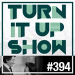TURN IT UP SHOW // #394 // PLAYLIST & PODCAST