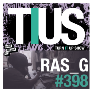 TURN IT UP SHOW - RAS_G