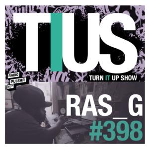TURN IT UP SHOW - RAS_G