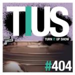 📻 TURN IT UP SHOW // #404 // PLAYLIST & PODCAST