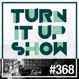 affiche du 368 épisode du Turn It Up Show