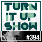 TURN IT UP SHOW // #394 // PLAYLIST & PODCAST